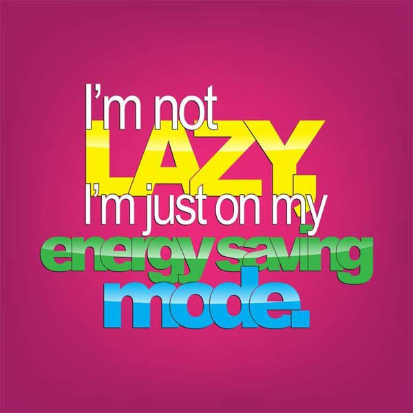 I´m not lazy, I´m just on my energy saving mode